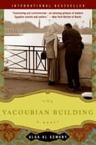 The Yacoubian Building - A Novel ebook by Alaa Al Aswany