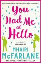 You Had Me At Hello ebook by Mhairi McFarlane