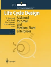 Life Cycle Design - A Manual for Small and Medium-Sized Enterprises ebook by Siegfried Behrendt,Christine Jasch,Maria C. Peneda,Hans van Weenen
