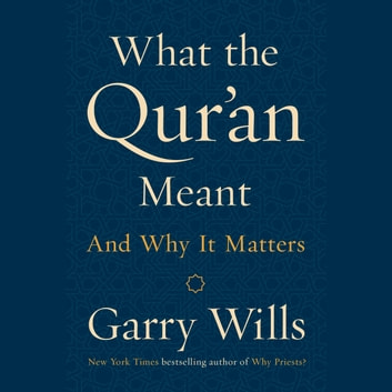 What the Qur'an Meant - And Why It Matters audiobook by Garry Wills