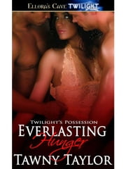 Everlasting Hunger (Twilight's Possession, Book Three) ebook by Tawny Taylor