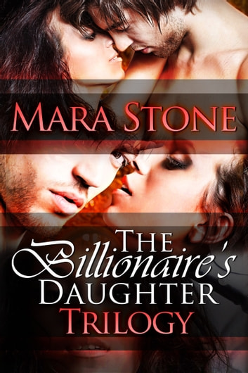 The Billionaire's Daughter Trilogy Boxed Set ebook by Mara Stone