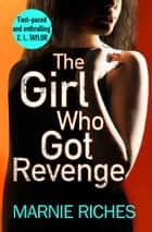 The Girl Who Got Revenge: The addictive crime thriller with a twist you won't see coming (George McKenzie, Book 5) ebook by Marnie Riches