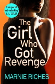 The Girl Who Got Revenge: The addictive new crime thriller of 2018 (George McKenzie, Book 5) ebook by Marnie Riches