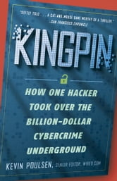 Kingpin - How One Hacker Took Over the Billion-Dollar Cybercrime Underground ebook by Kevin Poulsen