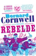 Rebelde - As crônicas de Starbuck - vol. 1 ebook by Bernard Cornwell