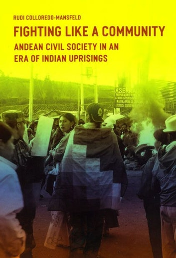 Fighting Like a Community - Andean Civil Society in an Era of Indian Uprisings ebook by Rudi Colloredo-Mansfeld