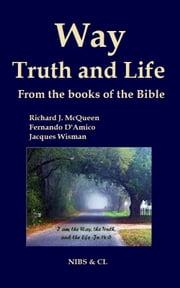 Way, Truth and Life: From the books of the Bible ebook by Richard J. McQueen