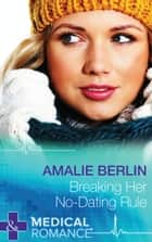 Breaking Her No-Dating Rule (Mills & Boon Medical) (New Year's Resolutions!, Book 2) ebook by Amalie Berlin