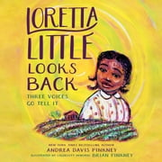 Loretta Little Looks Back - Three Voices Go Tell It audiobook by Andrea Davis Pinkney, Brian Pinkney