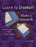 Learn to Crochet: Make a Dishcloth ebook by Janis Frank