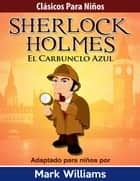Sherlock Para Niños: El Carbunclo Azul ebook by Mark Williams