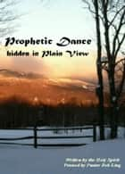Prophetic Dance: Hidden in Plain View ebook by Deb Ling