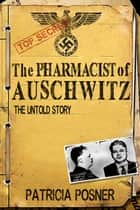 The Pharmacist of Auschwitz - The Untold Story ebook by