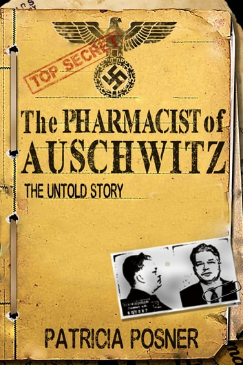 The Pharmacist of Auschwitz - The Untold Story ebook by Patricia Posner