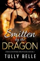 Smitten by the Dragon ebook by Tully Belle