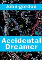 Accidental Dreamer ebook by John Gordon