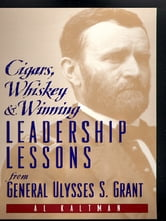 Cigars, Whiskey and Winning - Leadership Lessons from General Ulysses S. Grant ebook by Al Kaltman