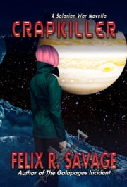 Crapkiller (A Prequel to the Solarian War Saga) - A Thrilling Science Fiction Novella ebook by Felix R. Savage