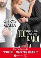 TOI (mon ex, ton ex) & MOI (Addictives Luv) ebook by Chrys  Galia