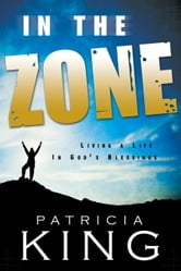 In the Zone - Living a Life in God's Blessings ebook by Patricia King
