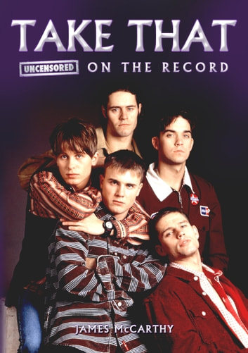 Take That - Uncensored On the Record ebook by James McCarthy
