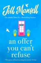 An Offer You Can't Refuse - The absolutely IRRESISTIBLE Sunday Times bestseller . . . Your feelgood read for spring! ebook by Jill Mansell