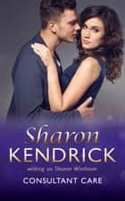 Consultant Care (Mills & Boon Medical) ebook by Sharon Kendrick
