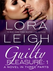 Guilty Pleasure: Part 1 ebook by Lora Leigh