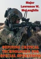 Defining Critical Technologies For Special Operations ebook by Major Lawrence W. McLaughlin