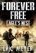 Eagle's Nest (Forever Free Book 5) ebook by Eric Meyer