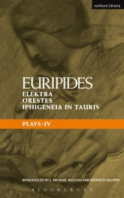 Euripides Plays: 4 - Elektra; Orestes and Iphigeneia in Tauris ebook by Kenneth McLeish, Euripides