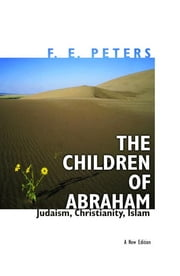 The Children of Abraham - Judaism, Christianity, Islam ebook by F. E. Peters,John L. Esposito