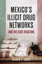 Mexico's Illicit Drug Networks and the State Reaction ebook by Nathan P. Jones