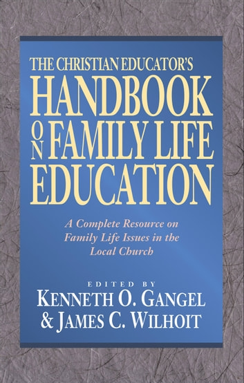 The Christian Educator's Handbook on Family Life Education ebook by