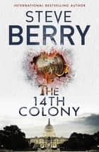 The 14th Colony - Book 11 eBook by Steve Berry