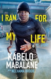 I Ran for My Life - My Story ebook by Kabelo Mabalane,Nechama Brodie