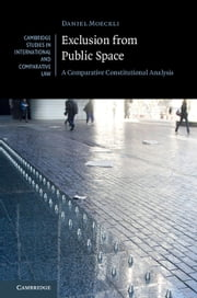 Exclusion from Public Space - A Comparative Constitutional Analysis ebook by Daniel Moeckli
