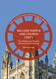 William Temple and Church Unity - The Politics and Practice of Ecumenical Theology ebook by Edward Loane