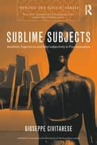 Sublime Subjects - Aesthetic Experience and Intersubjectivity in Psychoanalysis ebook by Giuseppe Civitarese