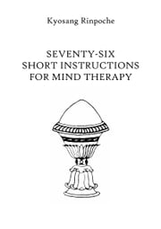 Seventy-Six Short Instructions for Mind Therapy ebook by Khenpo Kyosang Rinpoche