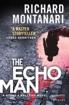 The Echo Man - A Novel of Suspense ebook by Richard Montanari