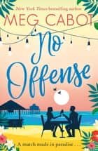 No Offense - escape to paradise with the perfect laugh out loud summer romcom ebook by Meg Cabot