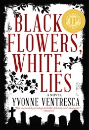 Black Flowers, White Lies ebook by Yvonne Ventresca