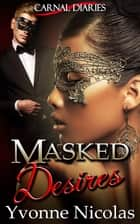 Masked Desires (Carnal Diaries Book 2) ebook by Yvonne Nicolas