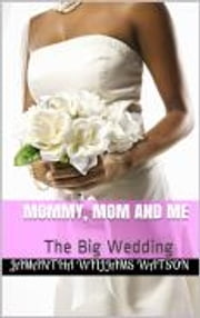 Mommy, Mom and Me: The Big Wedding ebook by Jamantha Williams Watson