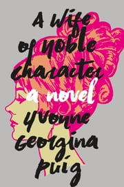 A Wife of Noble Character - A Novel ebook by Yvonne Georgina Puig