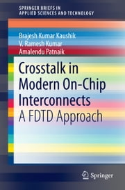 Crosstalk in Modern On-Chip Interconnects - A FDTD Approach ebook by B.K. Kaushik, V. Ramesh Kumar, Amalendu Patnaik