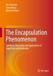 The Encapsulation Phenomenon - Synthesis, Reactivity and Applications of Caged Ions and Molecules ebook by Yan Voloshin,Irina Belaya,Roland Krämer