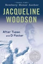 After Tupac & D Foster ebook by Jacqueline Woodson